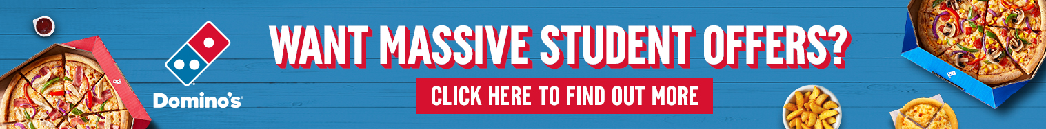 Dominos Advert: Want massive student offers? Click here to find out more.